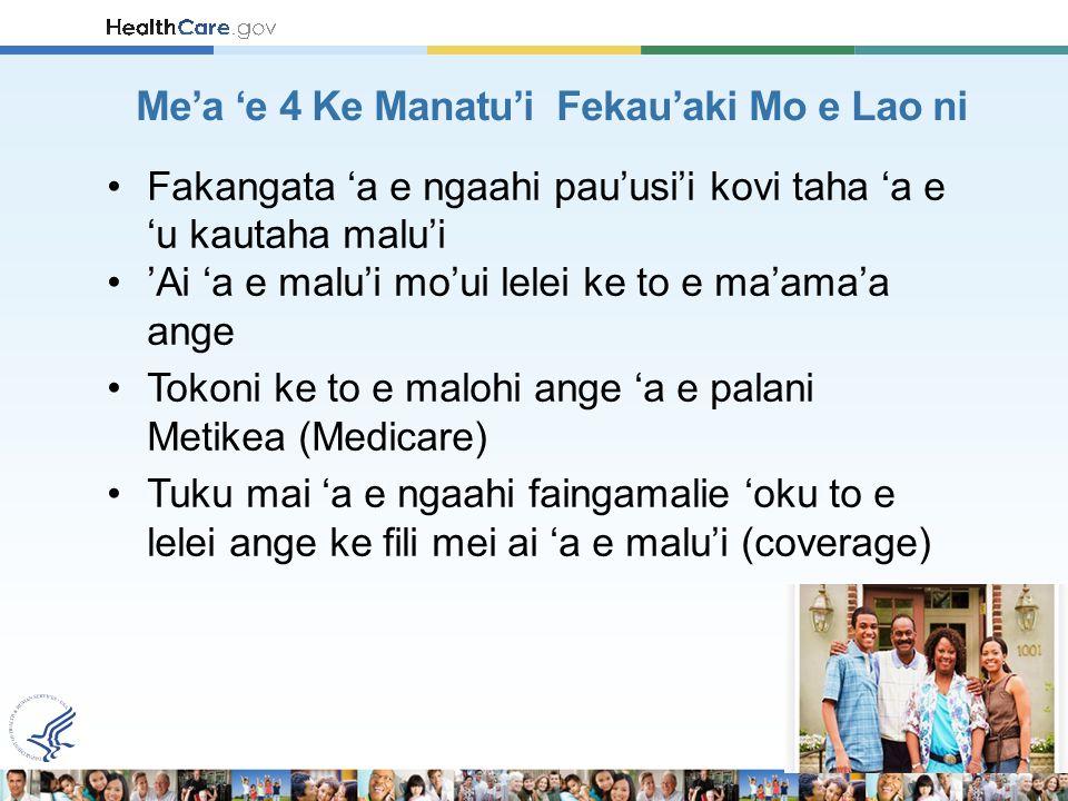 Fakangata 'a e ngaahi pau'usi'i kovi taha 'a e 'u kautaha malu'i 'Ai 'a e malu'i mo'ui lelei ke to e ma'ama'a ange Tokoni ke to e malohi ange 'a e palani Metikea (Medicare) Tuku mai 'a e ngaahi faingamalie 'oku to e lelei ange ke fili mei ai 'a e malu'i (coverage) Me'a 'e 4 Ke Manatu'i Fekau'aki Mo e Lao ni