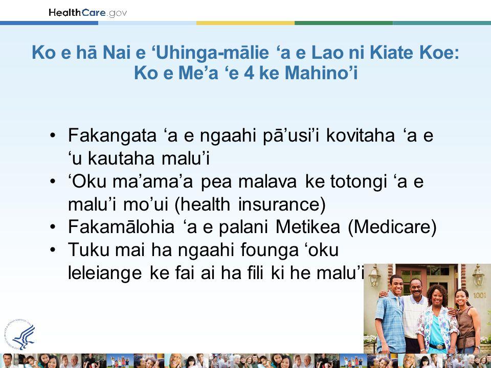 Fakangata 'a e ngaahi pā'usi'i kovitaha 'a e 'u kautaha malu'i 'Oku ma'ama'a pea malava ke totongi 'a e malu'i mo'ui (health insurance) Fakamālohia 'a e palani Metikea (Medicare) Tuku mai ha ngaahi founga 'oku leleiange ke fai ai ha fili ki he malu'i Ko e hā Nai e 'Uhinga-mālie 'a e Lao ni Kiate Koe: Ko e Me'a 'e 4 ke Mahino'i