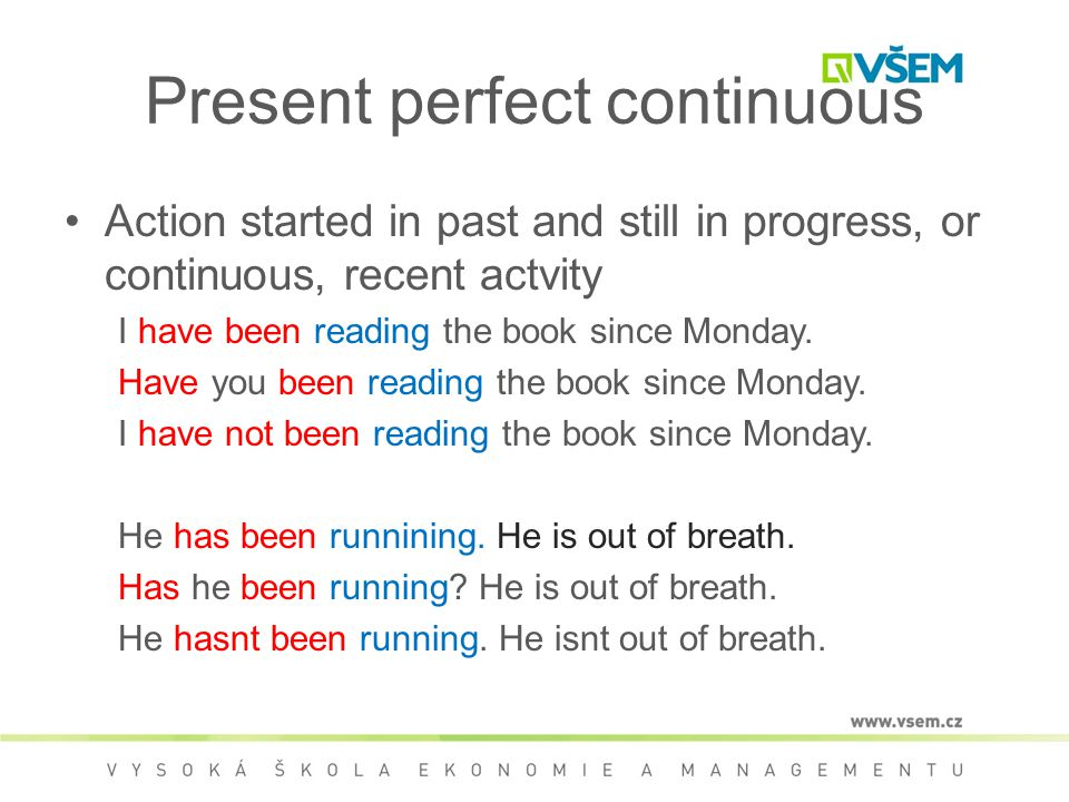 Present perfect continuous Action started in past and still in progress, or continuous, recent actvity I have been reading the book since Monday.