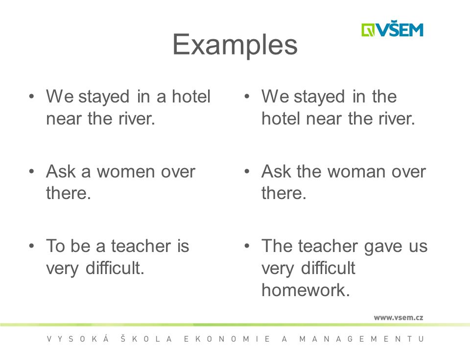 Examples We stayed in a hotel near the river.Ask a women over there.