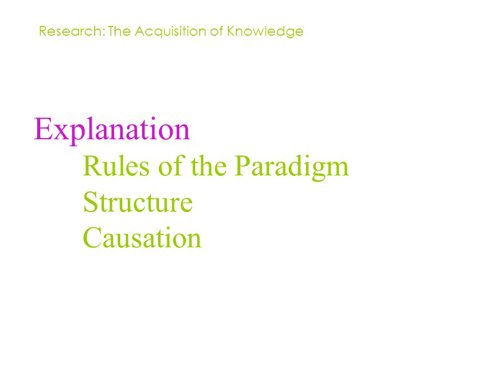 Explanation Rules of the Paradigm Structure Causation Research: The Acquisition of Knowledge