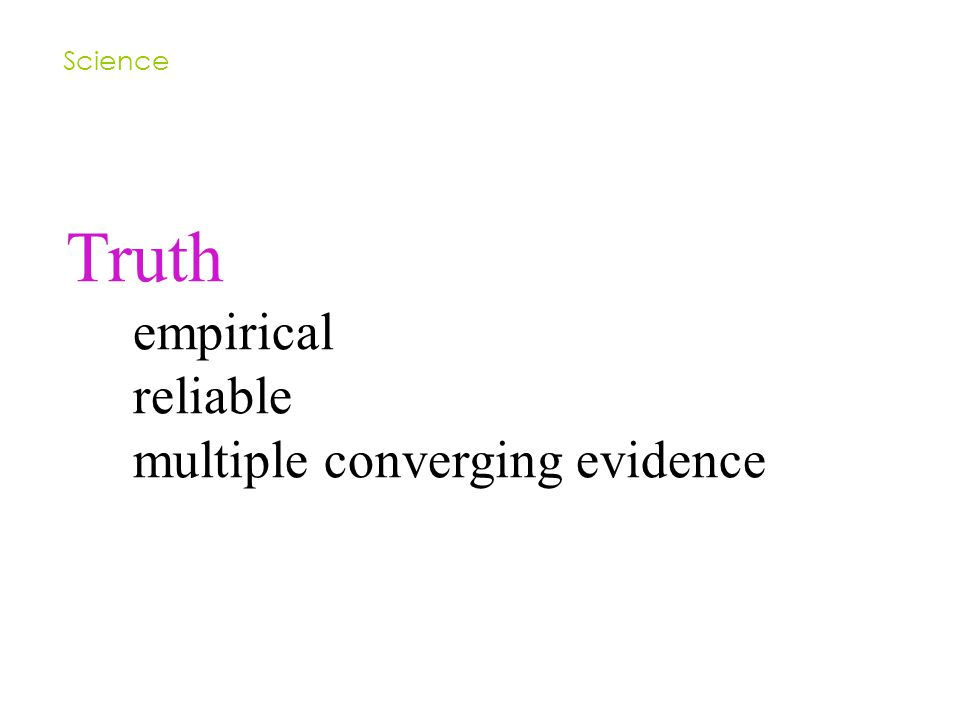 Truth empirical reliable multiple converging evidence Science