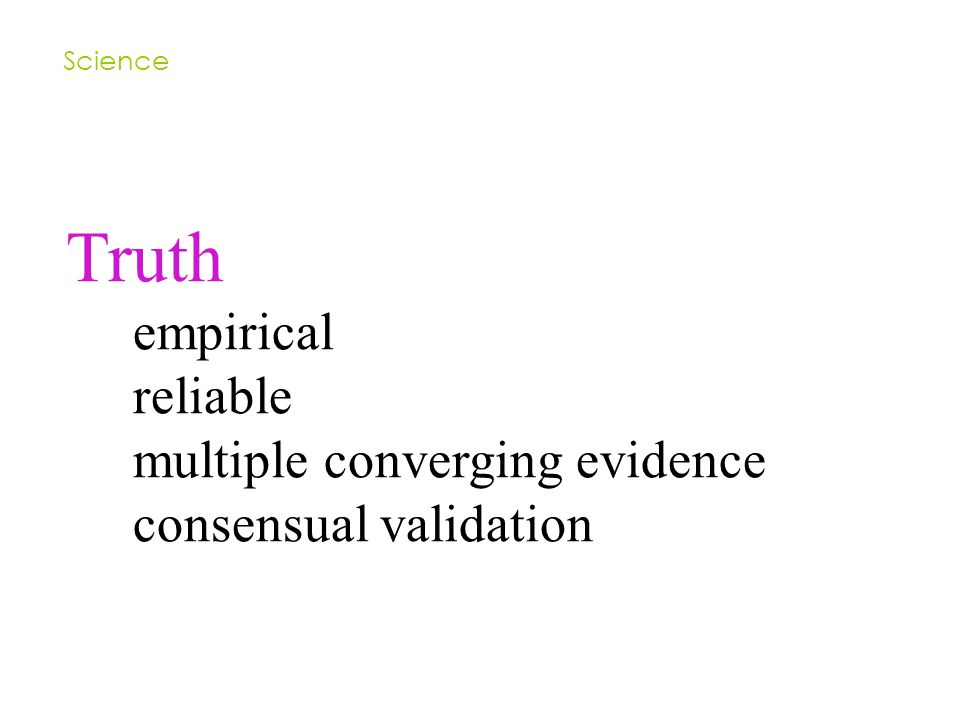 Truth empirical reliable multiple converging evidence consensual validation Science