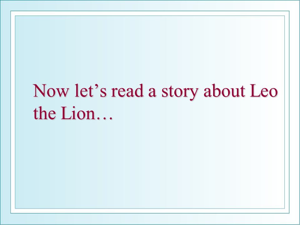 Now let's read a story about Leo the Lion…