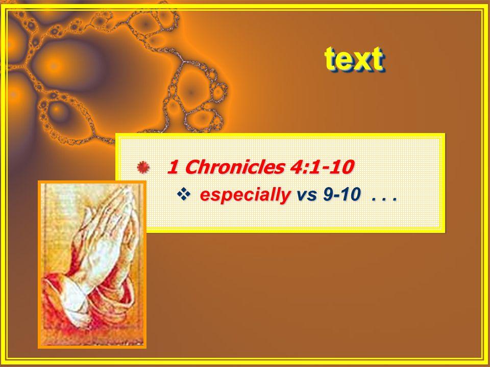 texttext 1 Chronicles 4:1-10  especially vs 9-10... 1 Chronicles 4:1-10  especially vs 9-10...