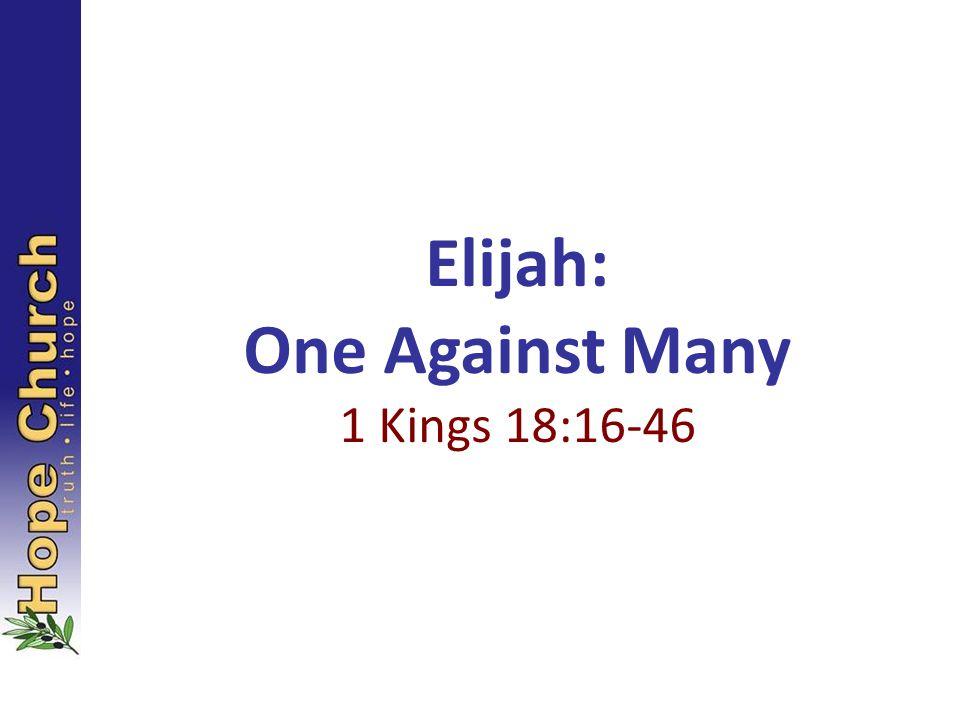 Elijah: One Against Many 1 Kings 18:16-46