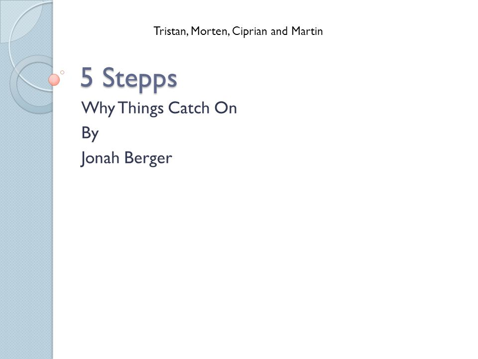 5 Stepps Why Things Catch On By Jonah Berger Tristan, Morten, Ciprian and Martin