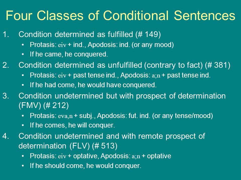 Four Classes of Conditional Sentences 1.Condition determined as fulfilled (# 149) Protasis: eiv + ind., Apodosis: ind.