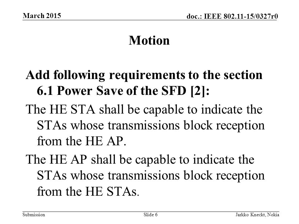 Submission doc.: IEEE 802.11-15/0327r0 Motion Add following requirements to the section 6.1 Power Save of the SFD [2]: The HE STA shall be capable to indicate the STAs whose transmissions block reception from the HE AP.