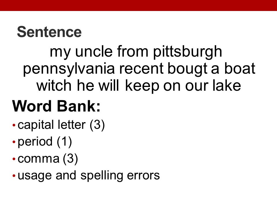 Sentence my uncle from pittsburgh pennsylvania recent bougt a boat witch he will keep on our lake Word Bank: capital letter (3) period (1) comma (3) u