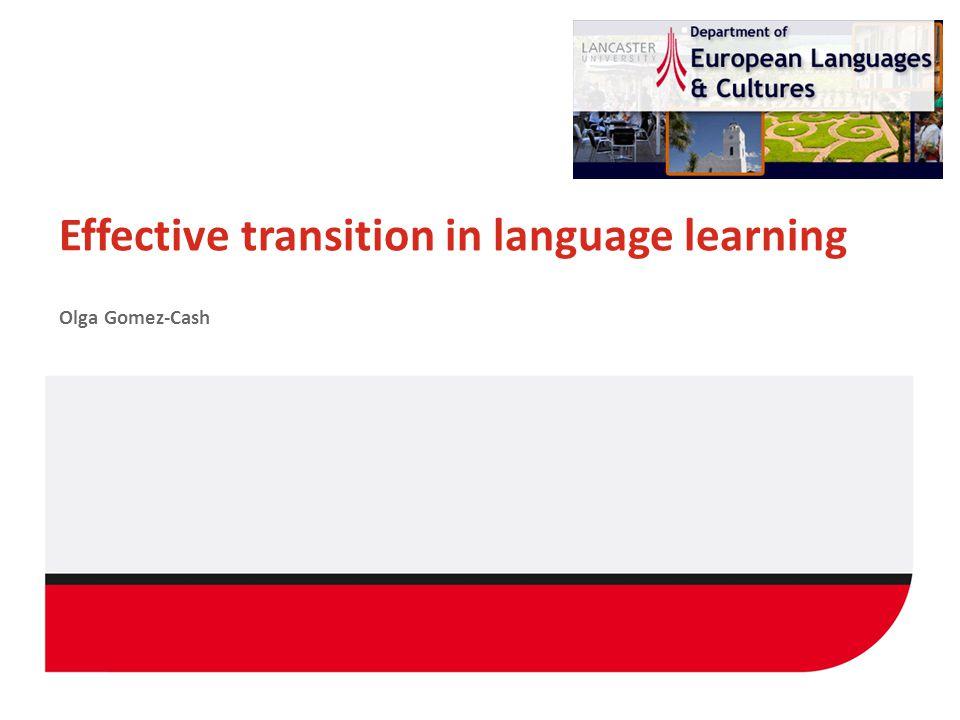 Effective transition in language learning Olga Gomez-Cash