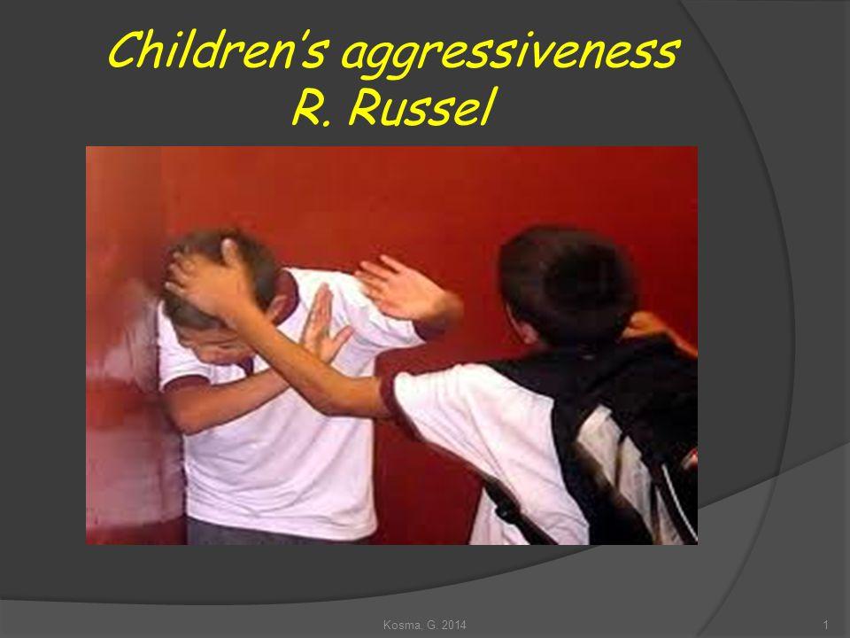 Children's aggressiveness R. Russel 1Kosma, G. 2014