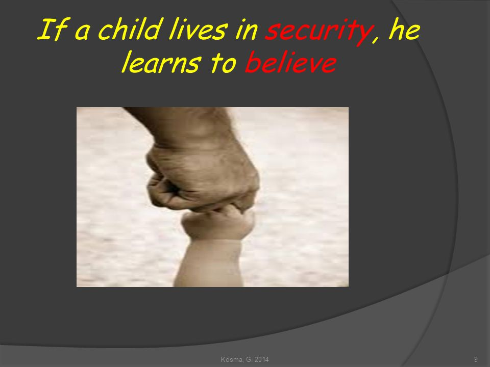 If a child lives in approval, he learns to have self-esteem 10Kosma, G. 2014