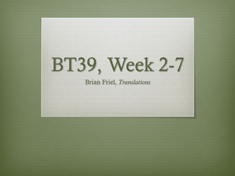 BT39, Week 2-7 Brian Friel, Translations