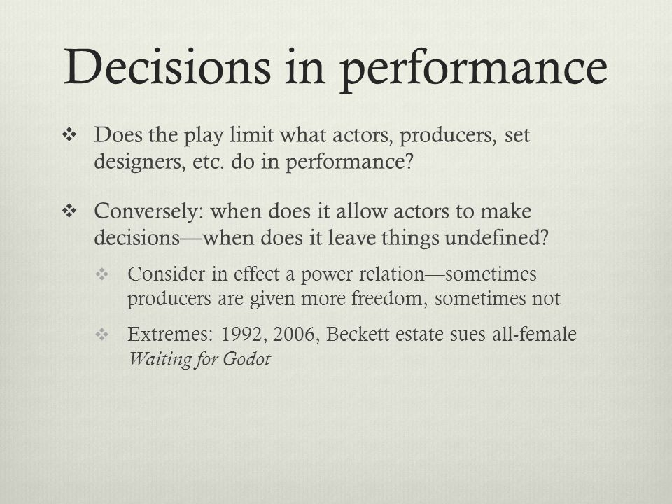 Decisions in performance  Does the play limit what actors, producers, set designers, etc.