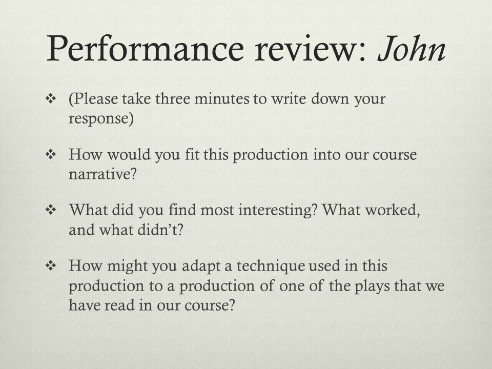 Performance review: John  (Please take three minutes to write down your response)  How would you fit this production into our course narrative.