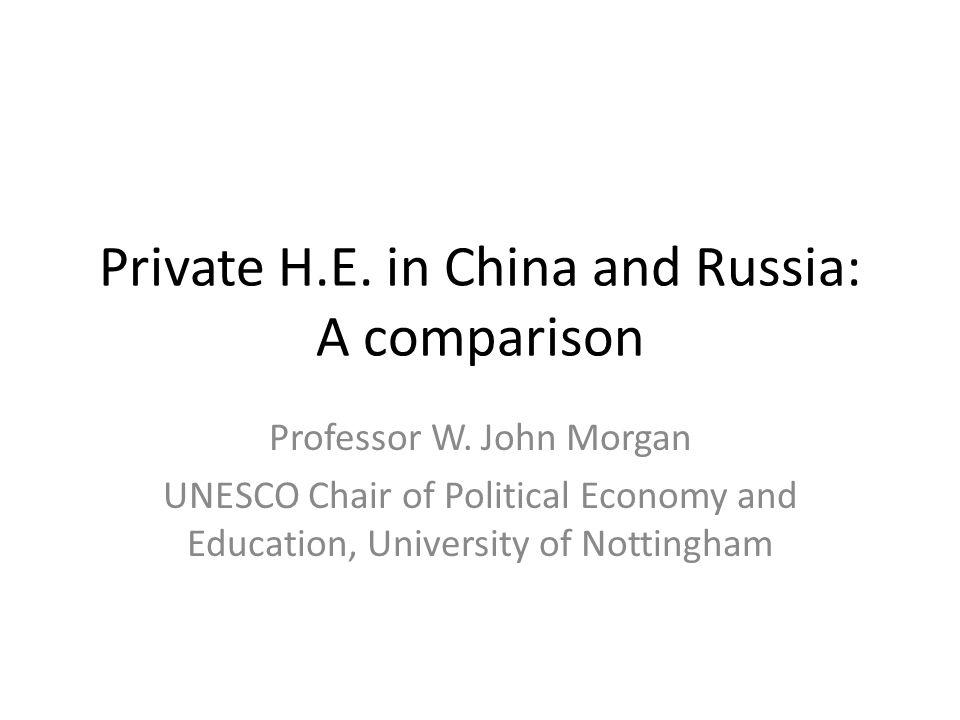 Private H.E. in China and Russia: A comparison Professor W.