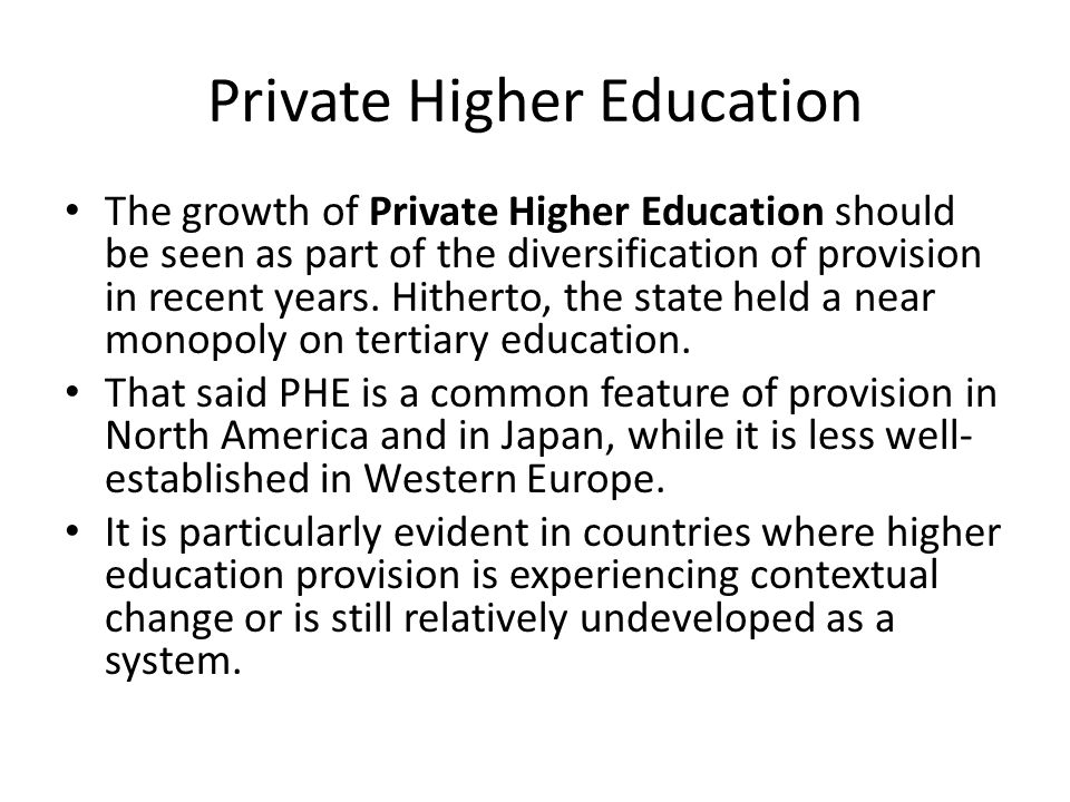 Private Higher Education The economic crises and structural adjustment programmes of the 1980s challenged state dominance and markets were encouraged, in higher education as elsewhere in public policy.