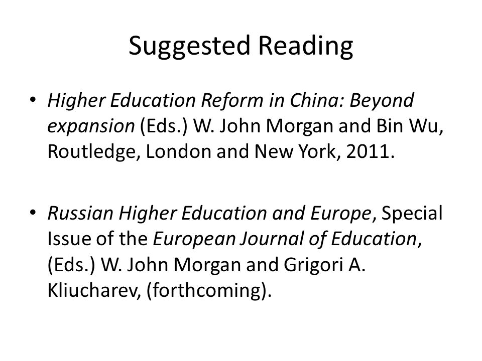 Suggested Reading Higher Education Reform in China: Beyond expansion (Eds.) W.