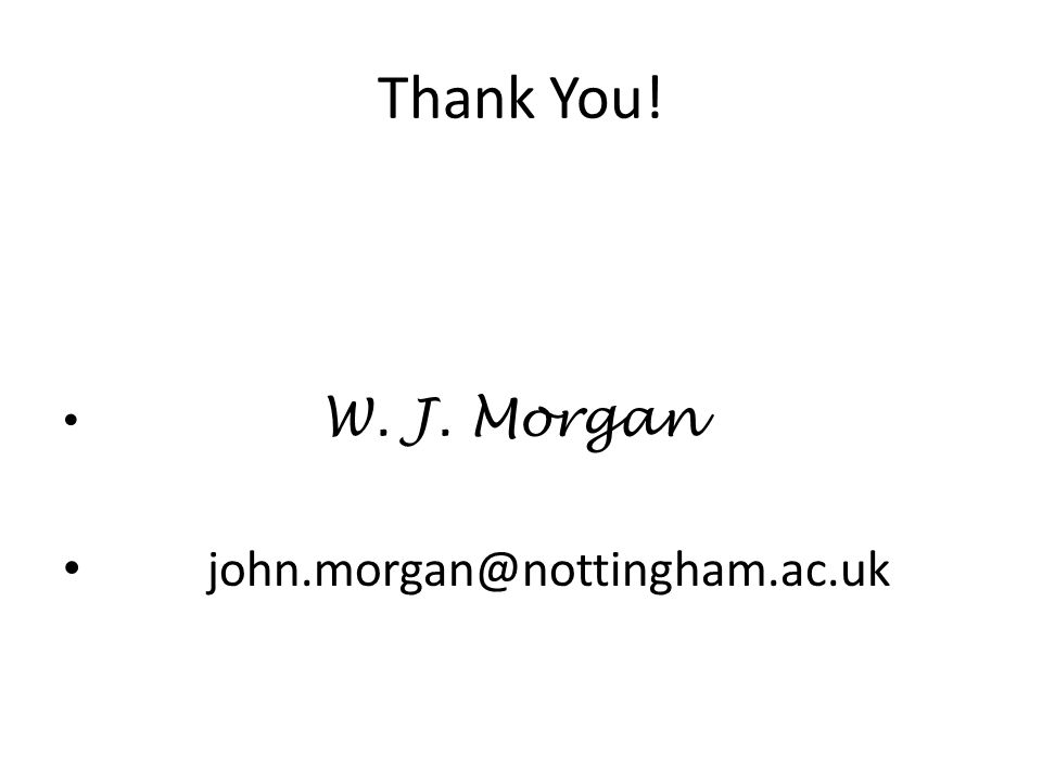 Thank You! W. J. Morgan john.morgan@nottingham.ac.uk