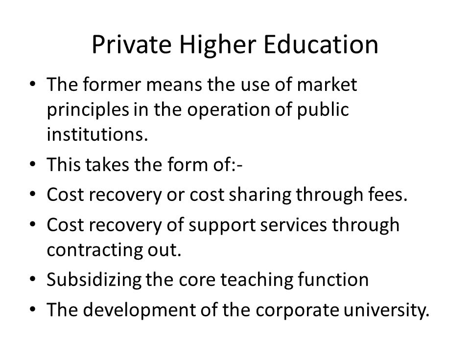 Private Higher Education The latter means the emergence of a non- state sector.
