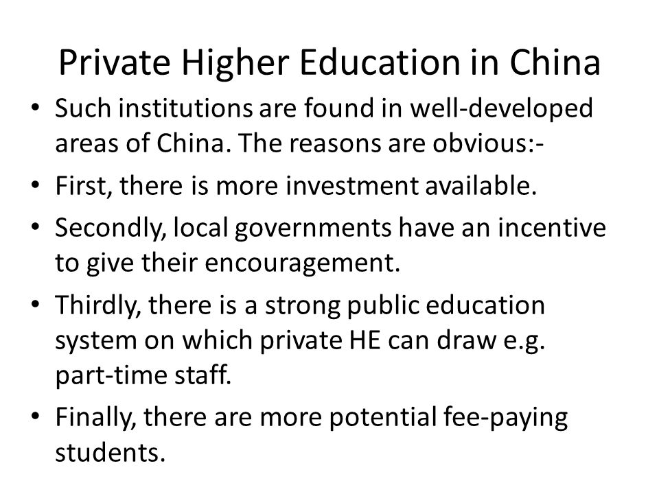 Private Higher Education in China There are some fundamental differences between Chinese private HE and its Western counterparts:- Investment is favoured over endowments.