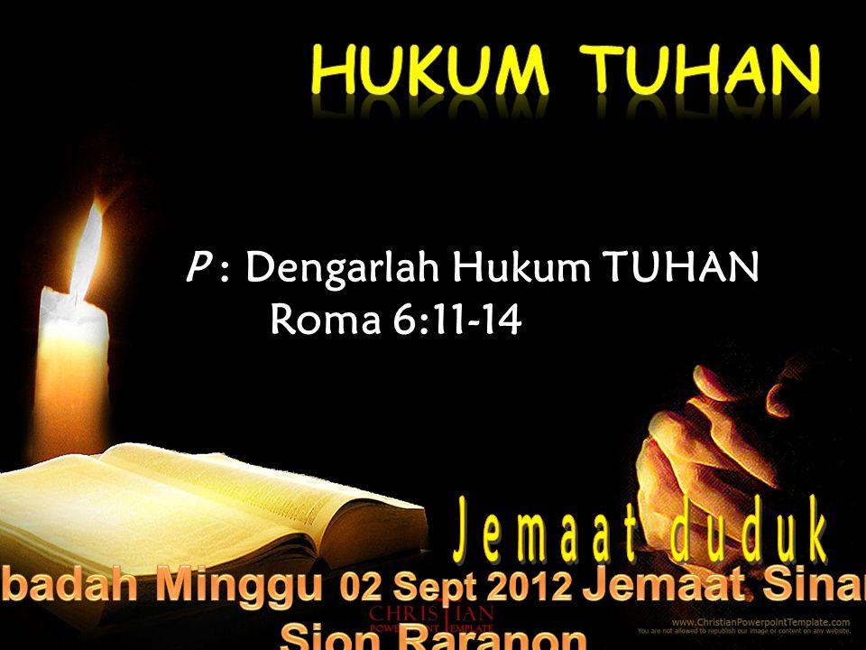 P : Dengarlah Hukum TUHAN Roma 6:11-14