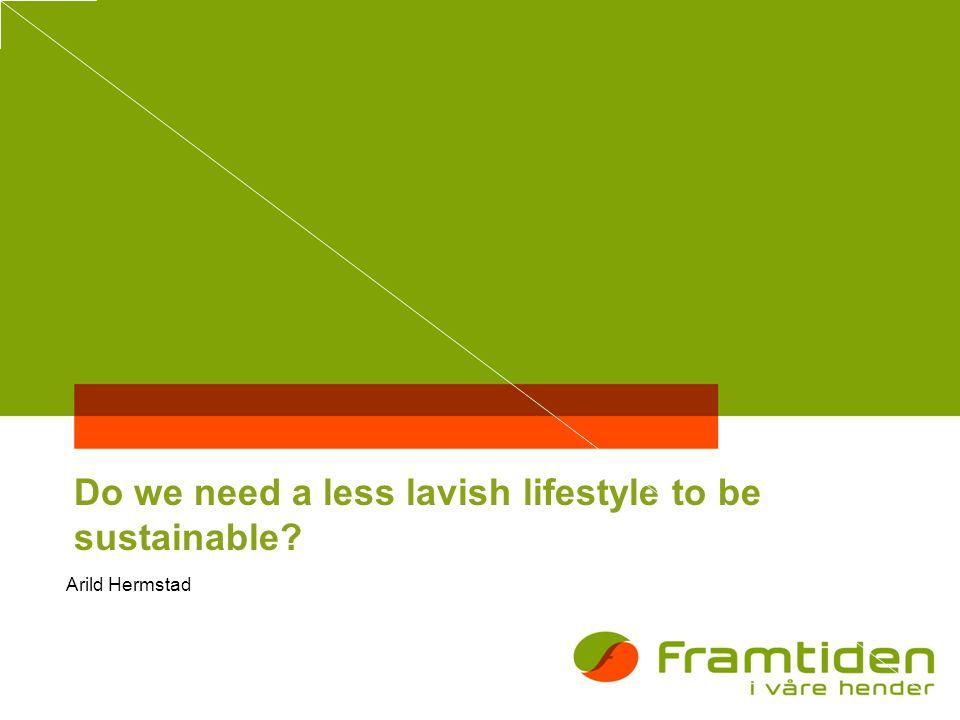 Do we need a less lavish lifestyle to be sustainable Arild Hermstad
