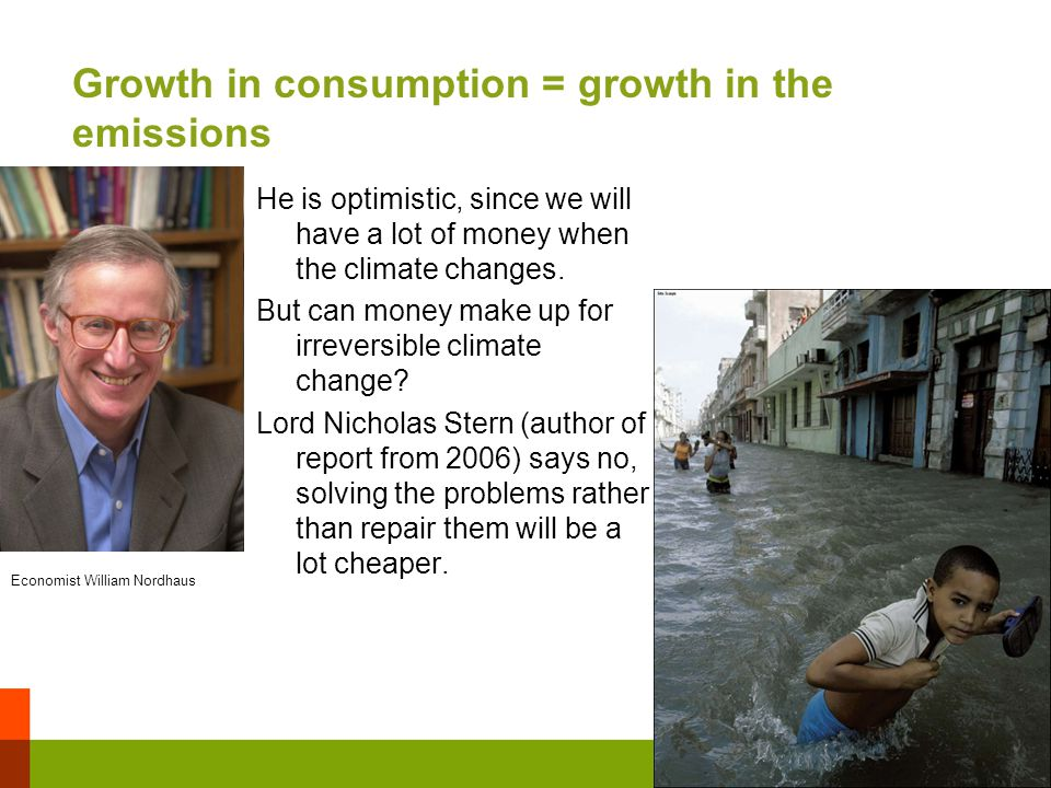 Growth in consumption = growth in the emissions He is optimistic, since we will have a lot of money when the climate changes.