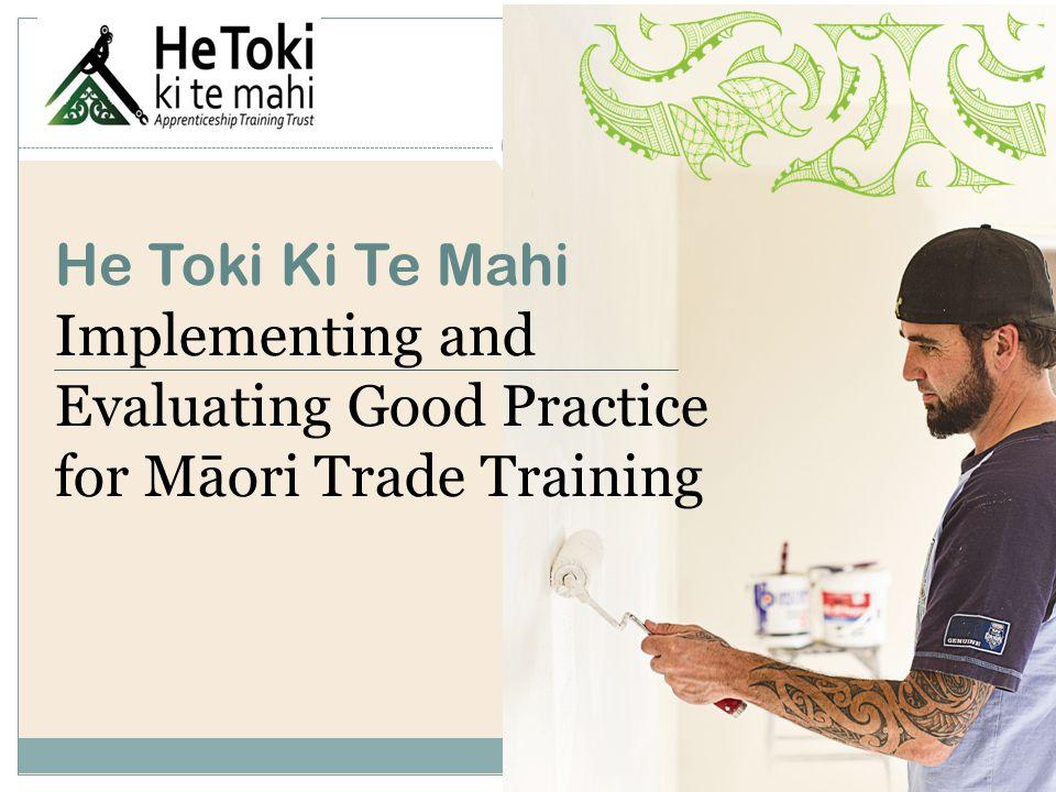 He Toki Ki Te Mahi Implementing and Evaluating Good Practice for Māori Trade Training