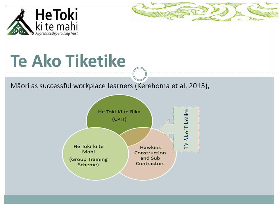 Te Ako Tiketike Māori as successful workplace learners (Kerehoma et al, 2013), Te Ako Tiketike