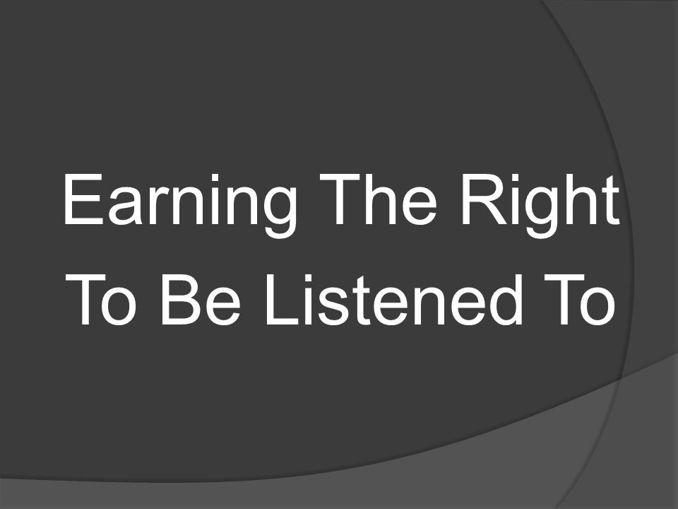Earning The Right To Be Listened To