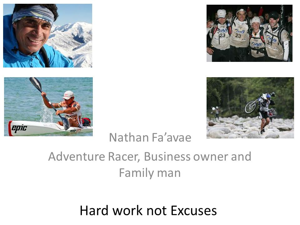 Hard work not Excuses Nathan Fa'avae Adventure Racer, Business owner and Family man