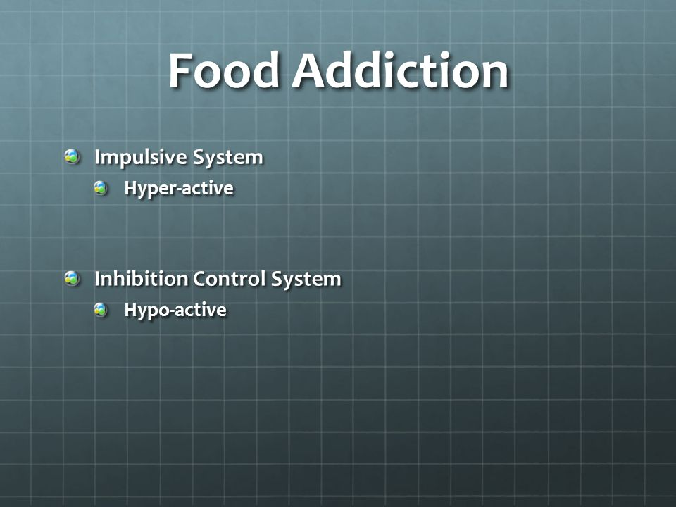 Food Addiction Impulsive System Hyper-active Inhibition Control System Hypo-active