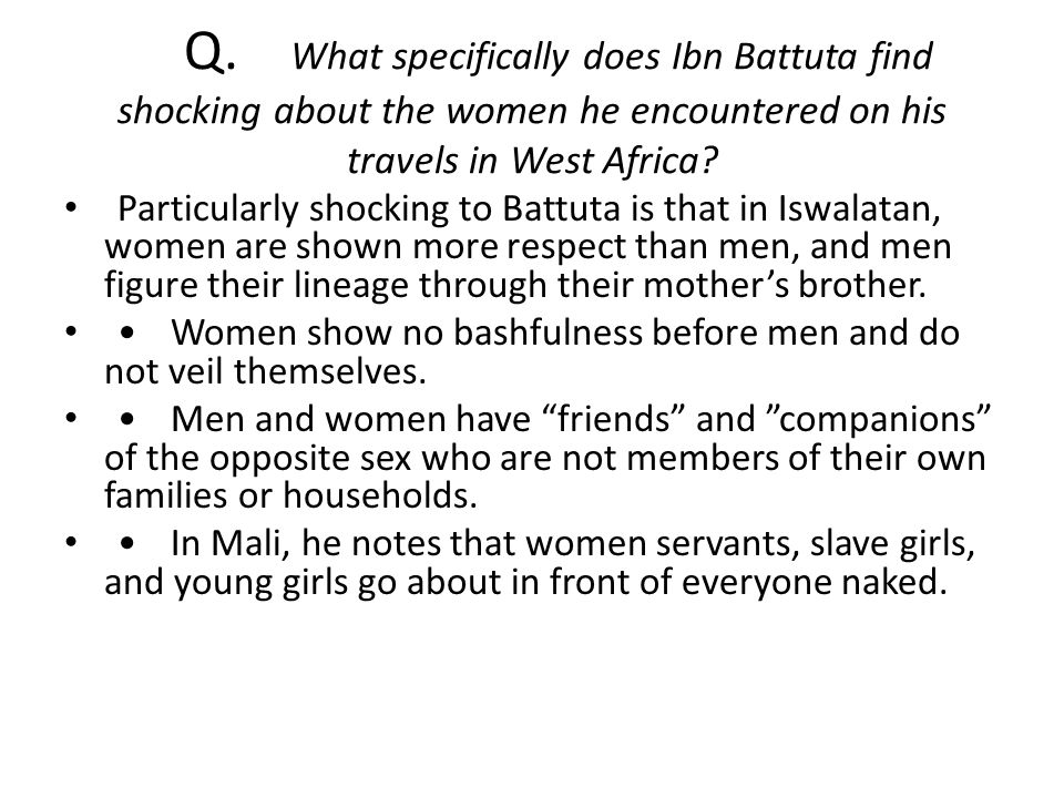 Q. What specifically does Ibn Battuta find shocking about the women he encountered on his travels in West Africa? Particularly shocking to Battuta is