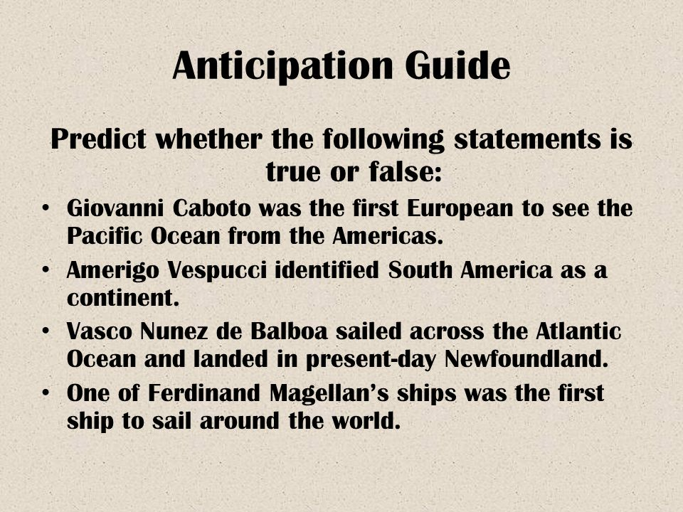 Anticipation Guide Predict whether the following statements is true or false: Giovanni Caboto was the first European to see the Pacific Ocean from the