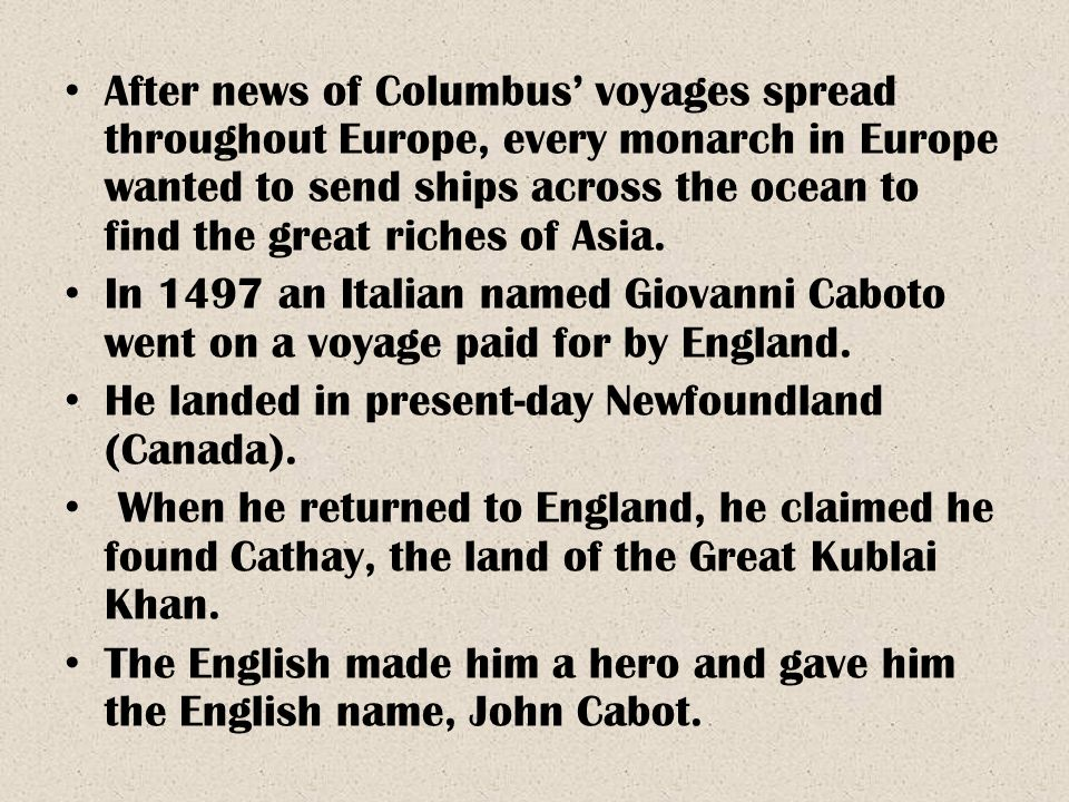 After news of Columbus' voyages spread throughout Europe, every monarch in Europe wanted to send ships across the ocean to find the great riches of As