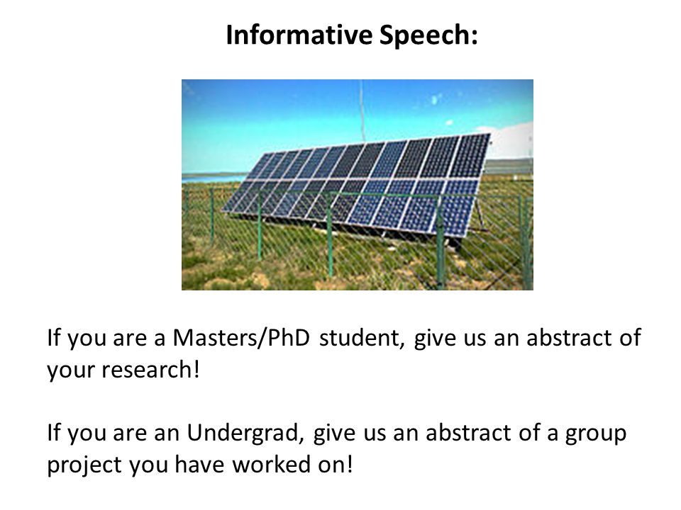 Informative Speech: If you are a Masters/PhD student, give us an abstract of your research.