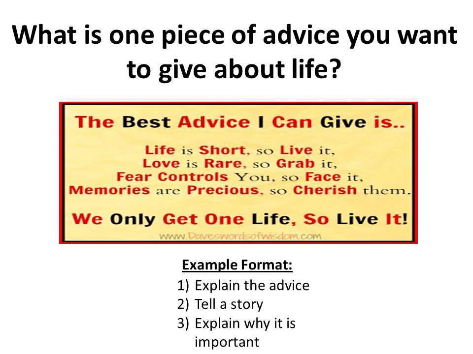 What is one piece of advice you want to give about life.