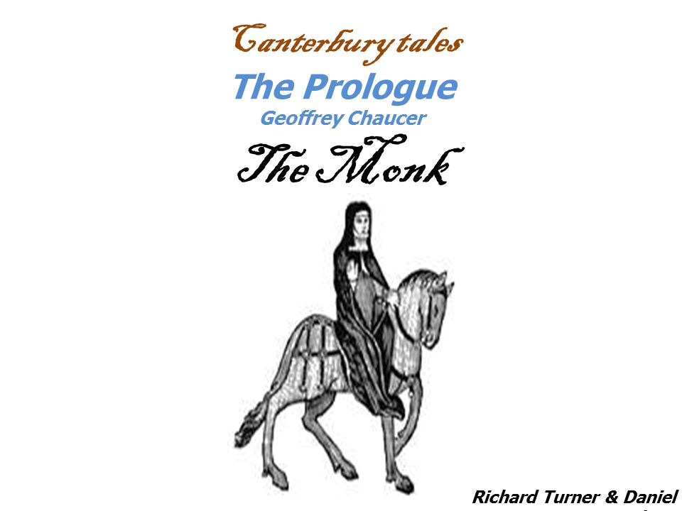 Canterbury tales The Prologue Geoffrey Chaucer The Monk Richard Turner & Daniel Graham