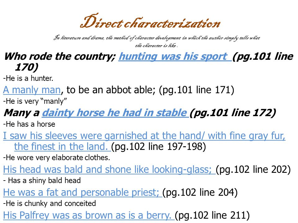 Direct characterization Who rode the country; hunting was his sport (pg.101 line 170) -He is a hunter. A manly man, to be an abbot able; (pg.101 line