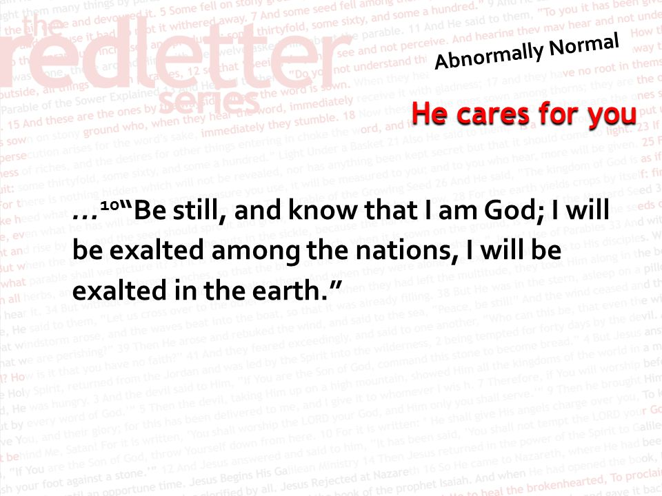 """He cares for you … 10 """"Be still, and know that I am God; I will be exalted among the nations, I will be exalted in the earth."""""""