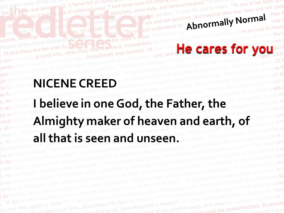 He cares for you NICENE CREED I believe in one God, the Father, the Almighty maker of heaven and earth, of all that is seen and unseen.