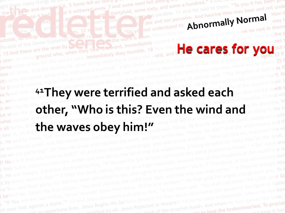 """He cares for you 41 They were terrified and asked each other, """"Who is this? Even the wind and the waves obey him!"""""""