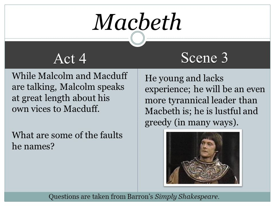 Act 4 Scene 3 In England at court Macbeth Scene 3 is the only scene in the entire play that does not take place in Scotland. What is the setting for t