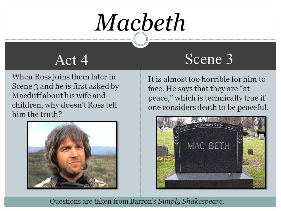 Act 4 Scene 3 He wants to prove Macduff's loyalty and love for his country as well as whether he has integrity. Malcolm is concerned that Macduff migh