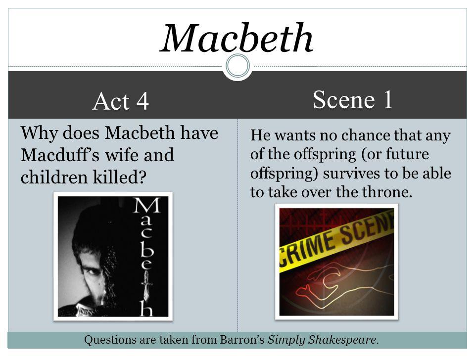 Act 4 Scene 1 Unlike Lady Macbeth, Lady Macduff knows nothing of her husband's affairs. Macbeth Compare the Macduff household and the Macbeth househol