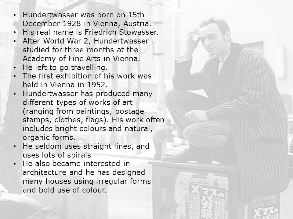 Hundertwasser was born on 15th December 1928 in Vienna, Austria.
