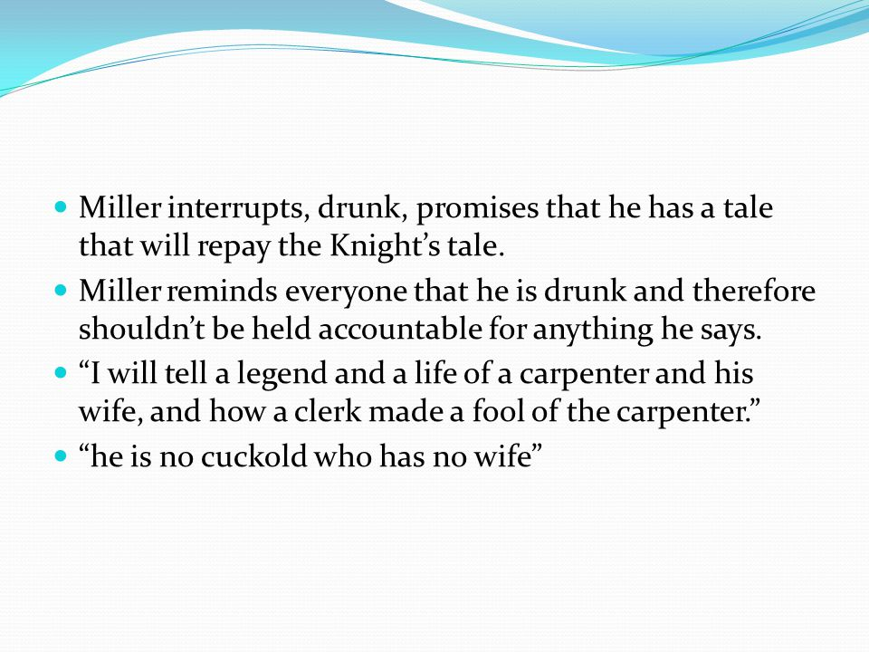 Miller interrupts, drunk, promises that he has a tale that will repay the Knight's tale.