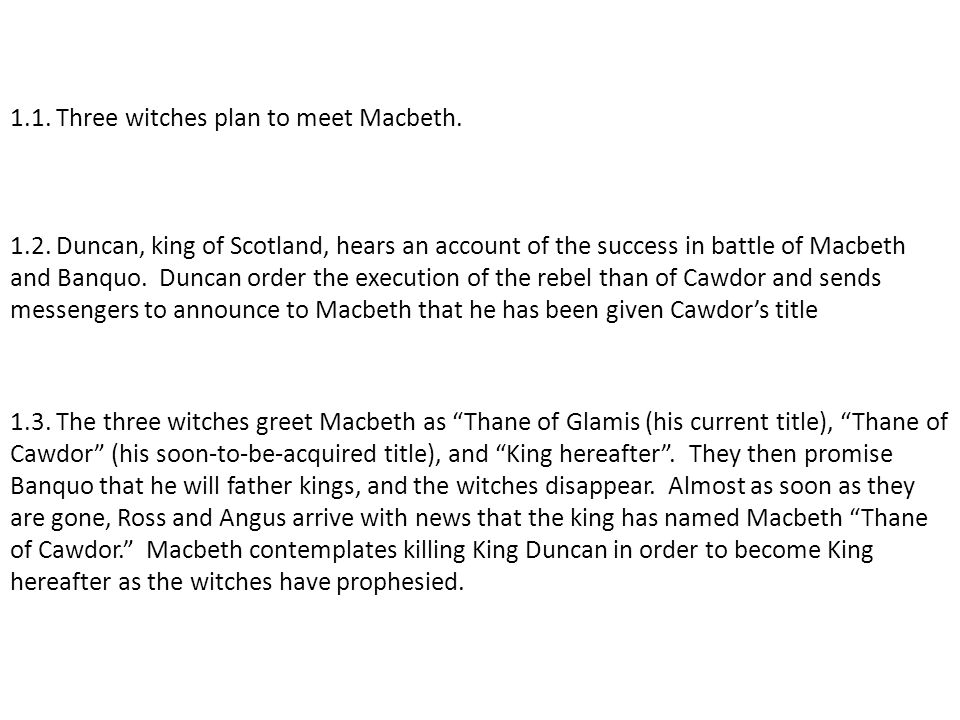 1.4.Duncan demands and receives assurances that the former thane of Cawdor has been executed.